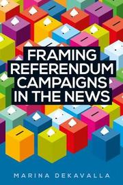 Framing Referendum Campaigns in the News by Marina Dekavalla