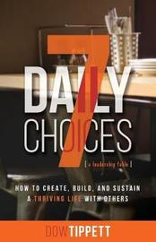 7 Daily Choices by Dow R Tippett