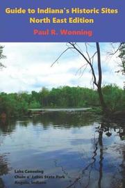 Guide to Indiana's Historic Sites - North East Edition by Paul R Wonning