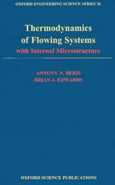 Thermodynamics of Flowing Systems: with Internal Microstructure by Antony N Beris