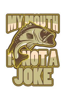 My Mouth Is Not A Joke by Fishing Notebooks