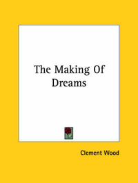 The Making of Dreams by Clement Wood
