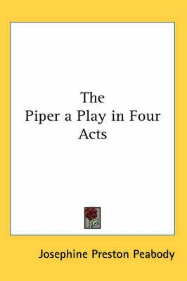 The Piper a Play in Four Acts by Josephine Preston Peabody