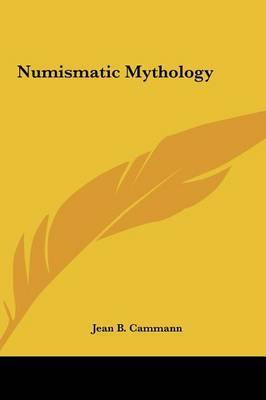 Numismatic Mythology by Jean B. Cammann