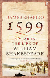 1599: A Year in the Life of William Shakespeare by James Shapiro image