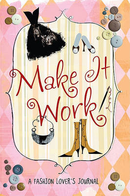 Make it Work: A Fashion Lover's Journal
