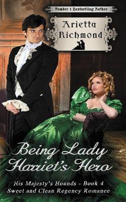 Being Lady Harriet's Hero by Arietta Richmond