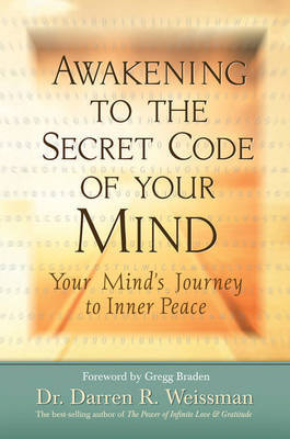 Awakening to the Secret Code of Your Mind: Your Mind's Journey to Inner Peace by Darren R Weissman