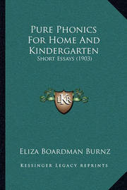Pure Phonics for Home and Kindergarten: Short Essays (1903) by Eliza Boardman Burnz
