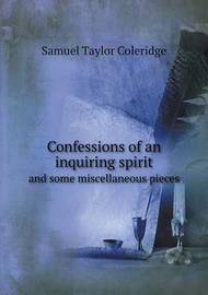 Confessions of an Inquiring Spirit and Some Miscellaneous Pieces by Samuel Taylor Coleridge