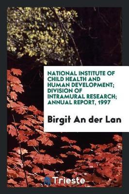 National Institute of Child Health and Human Development; Division of Intramural Research; Annual Report, 1997 by Birgit an Der Lan