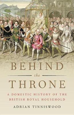 Behind the Throne by Adrian Tinniswood image