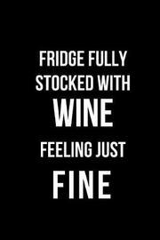 Fridge Fully Stocked with Wine Feeling Just Fine by Hunter Leilani Elliott