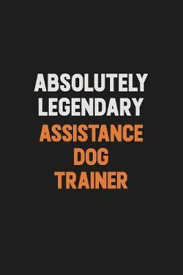 Absolutely Legendary Assistance Dog Trainer by Camila Cooper