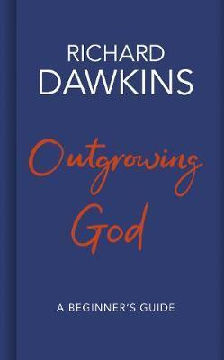 Outgrowing God by Richard Dawkins