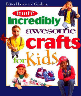 More Incredibly Awesome Crafts for Kids by Better Homes & Gardens image