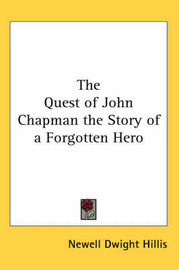 The Quest of John Chapman the Story of a Forgotten Hero by Newell Dwight Hillis image