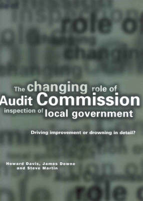 The Changing Role of Audit Commission Inspection of Local Government: Driving Improvement or Drowning in Detail? by Howard Davis (Principal Research Fellow and Research Manager, Warwick Business School) image