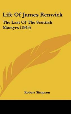 Life Of James Renwick: The Last Of The Scottish Martyrs (1843) by Robert Simpson image