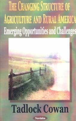 Changing Structure of Agriculture & Rural America by Tadlock Cowan