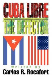 Cuba Libre--The Defector by Carlos R. Rocafort