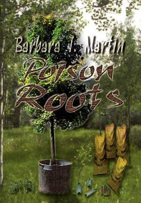 Poison Roots by Barbara J. Martin