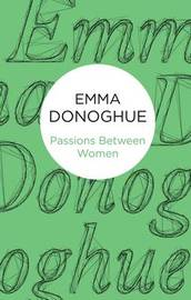 Passions Between Women by Emma Donoghue