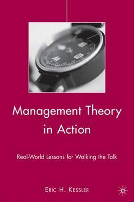 Management Theory in Action by Eric H. Kessler