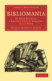 Cambridge Library Collection - History of Printing, Publishing and Libraries by Thomas Frognall Dibdin
