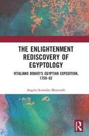 The Enlightenment Rediscovery of Egyptology by Angela Scattolin Morecroft