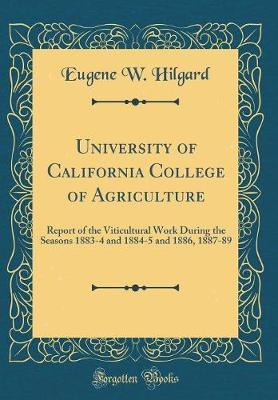 University of California College of Agriculture by Eugene W. Hilgard