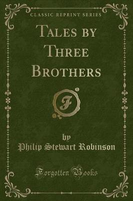 Tales by Three Brothers (Classic Reprint) by Philip Stewart Robinson image