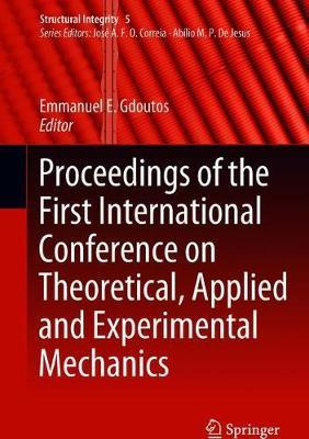 Proceedings of the First International Conference on Theoretical, Applied and Experimental Mechanics image