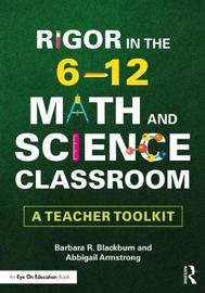 Rigor in the 6-12 Math and Science Classroom by Barbara R Blackburn