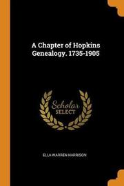 A Chapter of Hopkins Genealogy. 1735-1905 by Ella Warren Harrison