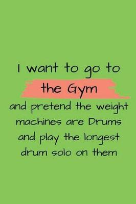 i want to go to the gym and pretend the weight machines are drums and play the longest drum solo on them by Lola Yayo