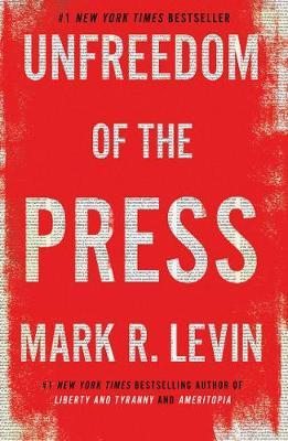Unfreedom of the Press by Mark R Levin