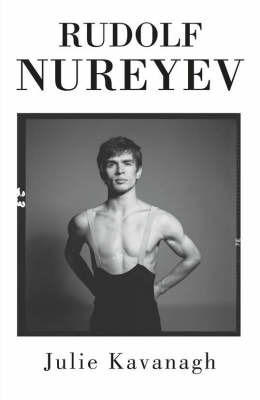 Rudolf Nureyev: The Life by Julie Kavanagh image