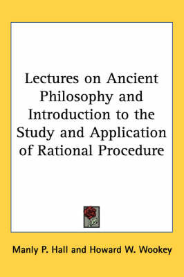 Lectures on Ancient Philosophy and Introduction to the Study and Application of Rational Procedure by Manly P. Hall image