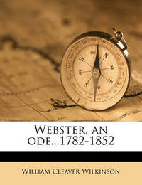 Webster, an Ode...1782-1852 by William Cleaver Wilkinson