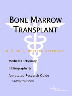 Bone Marrow Transplant - A Medical Dictionary, Bibliography, and Annotated Research Guide to Internet References by ICON Health Publications