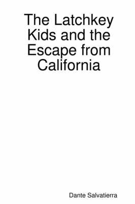The Latchkey Kids and the Escape from California by Dante Salvatierra