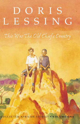 This Was the Old Chief's Country: v. 1: Collected African Stories by Doris Lessing