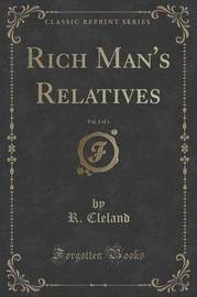 Rich Man's Relatives, Vol. 3 of 3 (Classic Reprint) by R Cleland