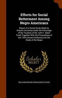 Efforts for Social Betterment Among Negro Americans by William Edward Burghardt Du Bois