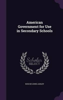 American Government for Use in Secondary Schools by Roscoe Lewis Ashley image
