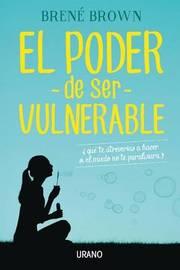 El Poder de Ser Vulnerable by Brene Brown