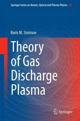 Theory of Gas Discharge Plasma by Boris M Smirnov