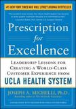 Prescription for Excellence: Leadership Lessons for Creating a World Class Customer Experience from UCLA Health System by Joseph Michelli