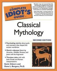 The Complete Idiot's Guide to Classical Mythology by Kevin Osborn
